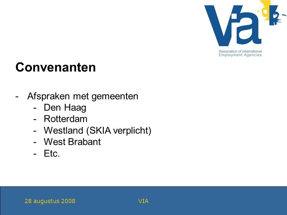 28 augustus 2008VIA Convenanten -Afspraken met gemeenten -Den Haag -Rotterdam -Westland (SKIA verplicht) -West Brabant -Etc.