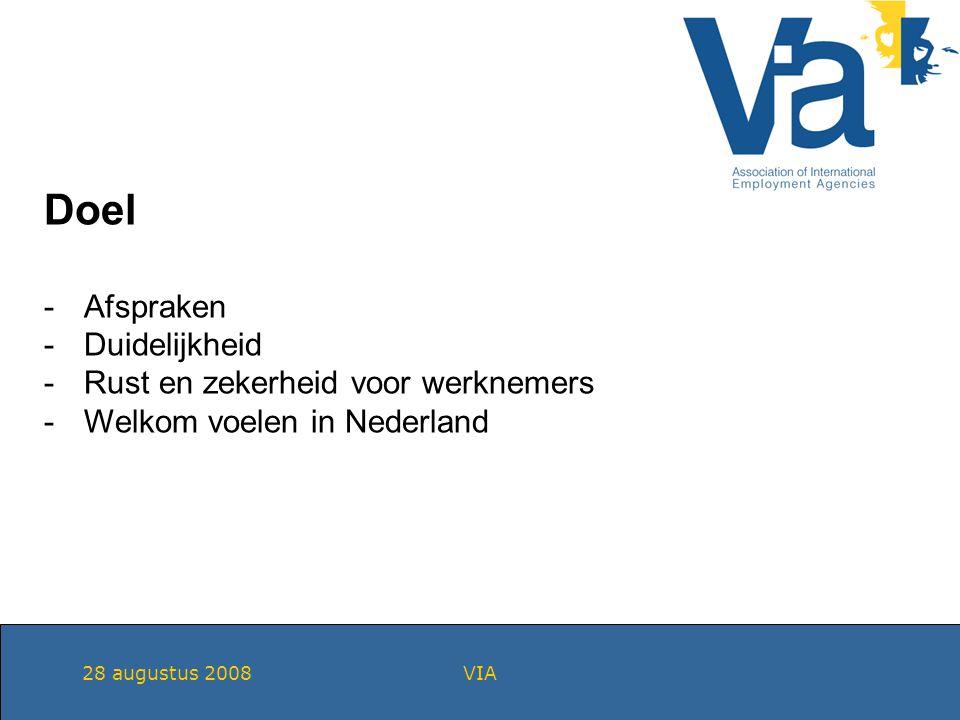 28 augustus 2008VIA Doel -Afspraken -Duidelijkheid -Rust en zekerheid voor werknemers -Welkom voelen in Nederland