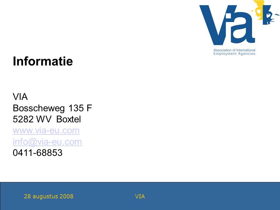 28 augustus 2008VIA Informatie VIA Bosscheweg 135 F 5282 WV Boxtel www.via-eu.com info@via-eu.com 0411-68853
