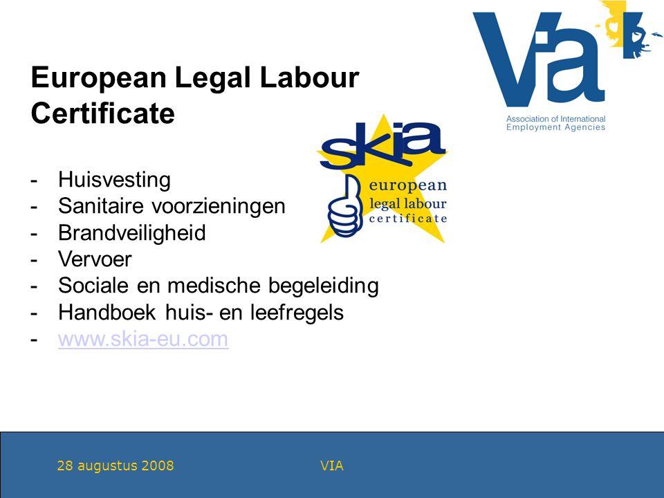 28 augustus 2008VIA European Legal Labour Certificate -Huisvesting -Sanitaire voorzieningen -Brandveiligheid -Vervoer -Sociale en medische begeleiding -Handboek huis- en leefregels -www.skia-eu.comwww.skia-eu.com