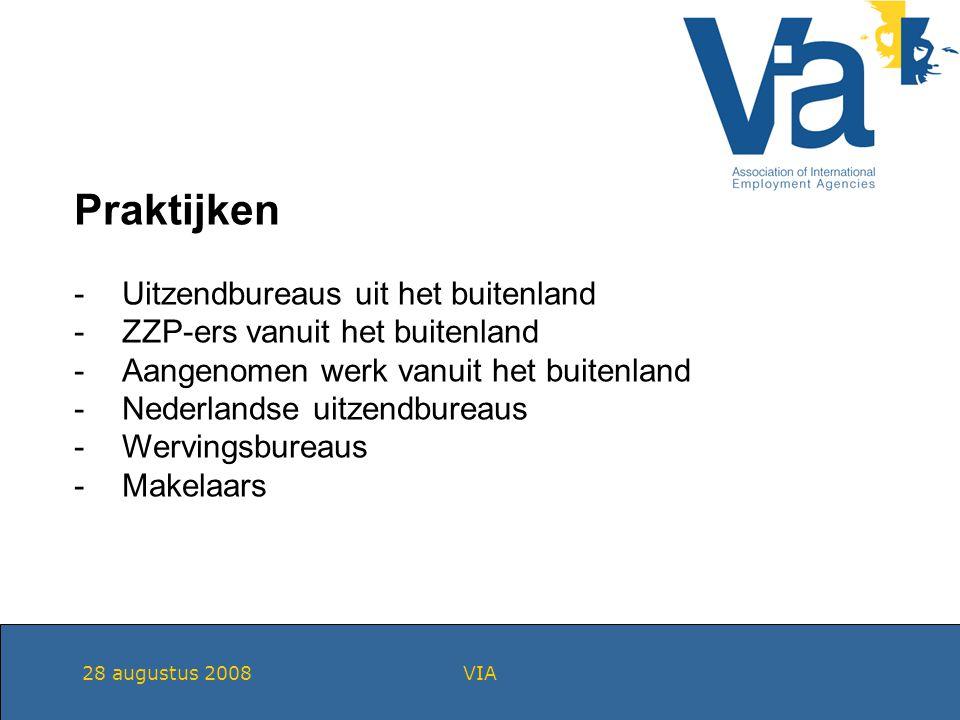 28 augustus 2008VIA Praktijken -Uitzendbureaus uit het buitenland -ZZP-ers vanuit het buitenland -Aangenomen werk vanuit het buitenland -Nederlandse uitzendbureaus -Wervingsbureaus -Makelaars