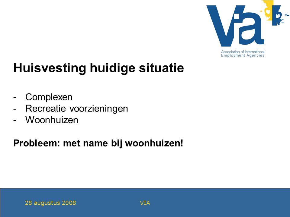 28 augustus 2008VIA Huisvesting huidige situatie -Complexen -Recreatie voorzieningen -Woonhuizen Probleem: met name bij woonhuizen!