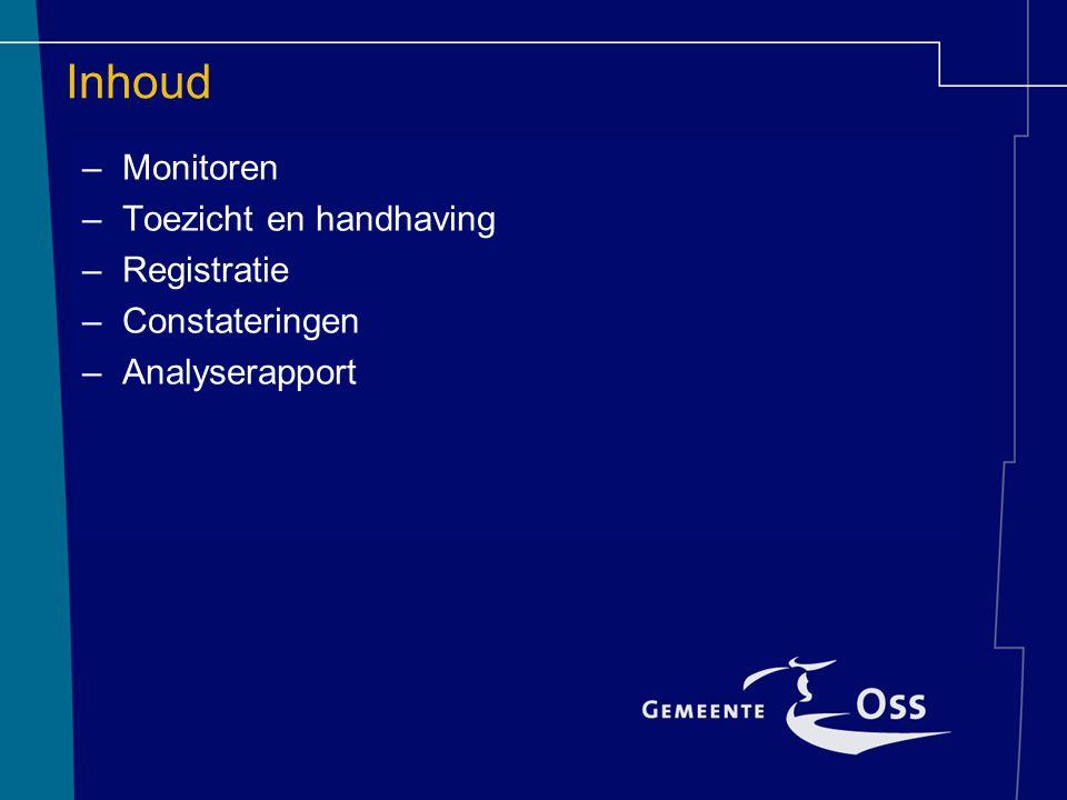 Inhoud –Monitoren –Toezicht en handhaving –Registratie –Constateringen –Analyserapport