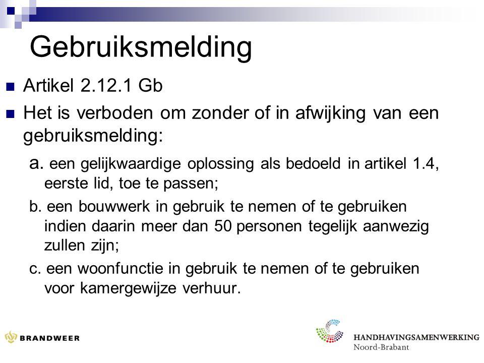 Gebruiksmelding Artikel 2.12.1 Gb Het is verboden om zonder of in afwijking van een gebruiksmelding: a.