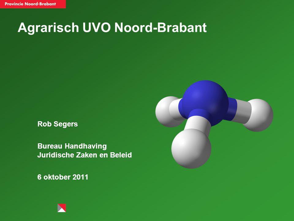 Agrarisch UVO Noord-Brabant Rob Segers Bureau Handhaving Juridische Zaken en Beleid 6 oktober 2011