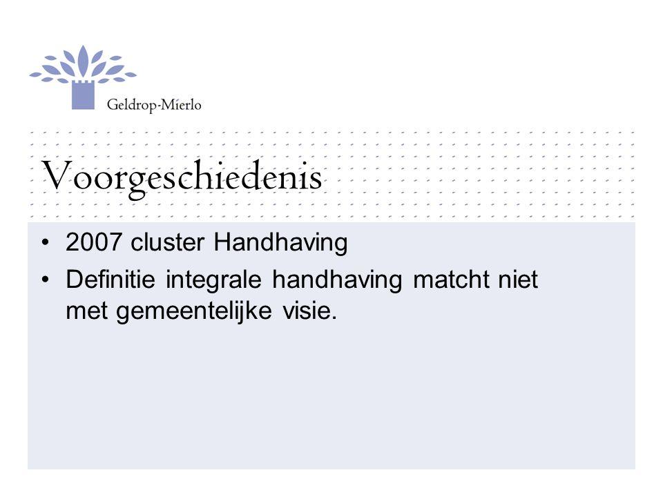 Voorgeschiedenis 2007 cluster Handhaving Definitie integrale handhaving matcht niet met gemeentelijke visie.