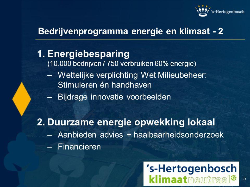 5 Bedrijvenprogramma energie en klimaat - 2 1.Energiebesparing (10.000 bedrijven / 750 verbruiken 60% energie) –Wettelijke verplichting Wet Milieubehe