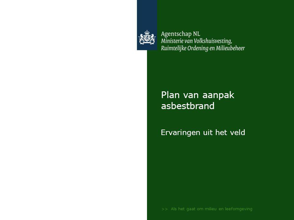 >> Als het gaat om milieu en leefomgeving Plan van aanpak asbestbrand Ervaringen uit het veld