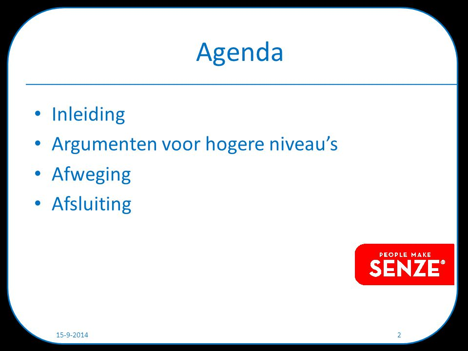 Agenda Inleiding Argumenten voor hogere niveau's Afweging Afsluiting 15-9-2014 2