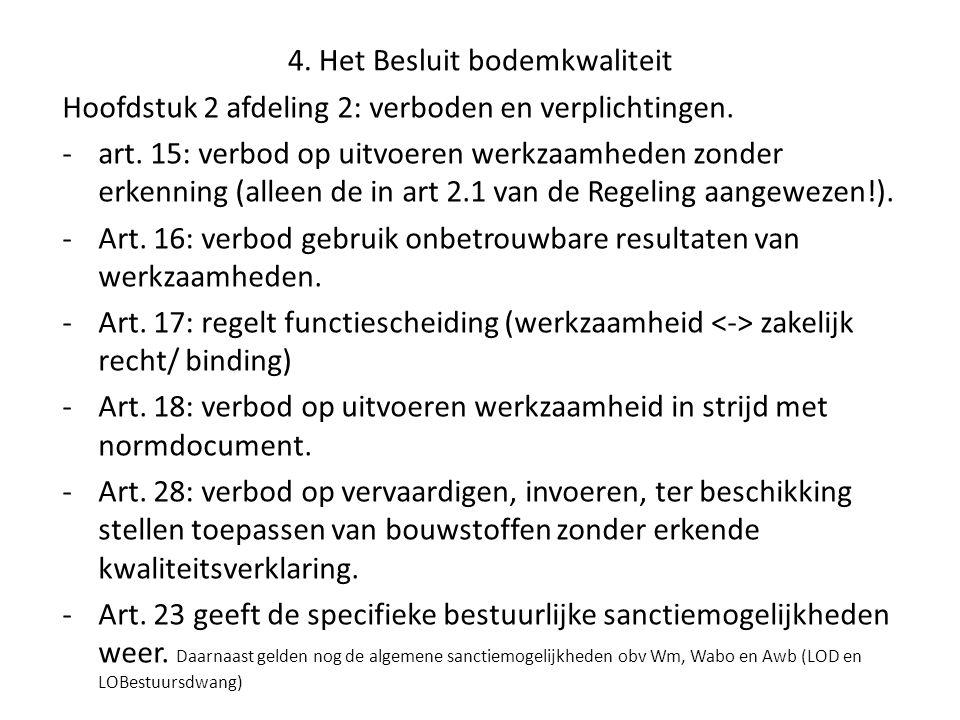 4. Het Besluit bodemkwaliteit Hoofdstuk 2 afdeling 2: verboden en verplichtingen. -art. 15: verbod op uitvoeren werkzaamheden zonder erkenning (alleen