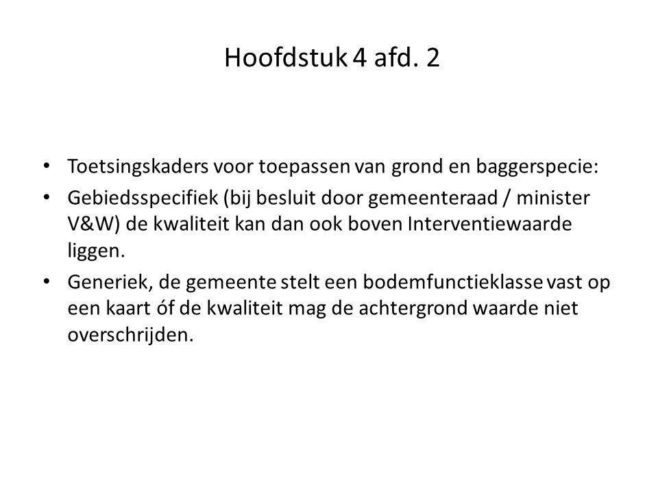 Hoofdstuk 4 afd. 2 Toetsingskaders voor toepassen van grond en baggerspecie: Gebiedsspecifiek (bij besluit door gemeenteraad / minister V&W) de kwalit
