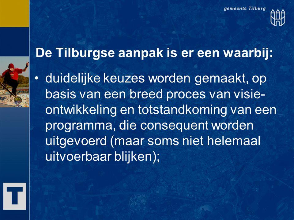 De Tilburgse aanpak is er een waarbij: duidelijke keuzes worden gemaakt, op basis van een breed proces van visie- ontwikkeling en totstandkoming van e