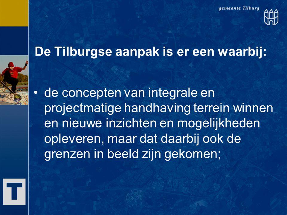De Tilburgse aanpak is er een waarbij: de concepten van integrale en projectmatige handhaving terrein winnen en nieuwe inzichten en mogelijkheden ople