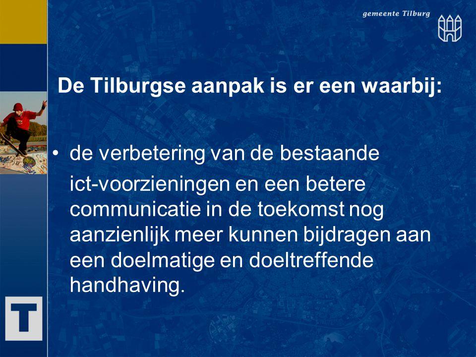 De Tilburgse aanpak is er een waarbij: de verbetering van de bestaande ict-voorzieningen en een betere communicatie in de toekomst nog aanzienlijk mee