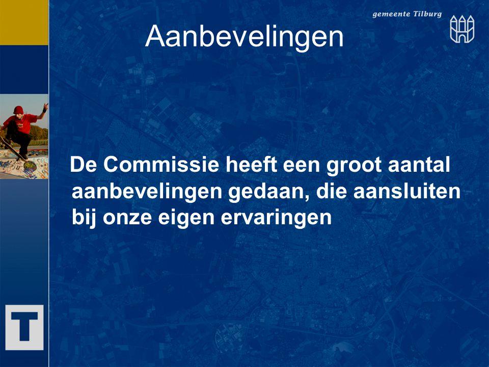 Aanbevelingen De Commissie heeft een groot aantal aanbevelingen gedaan, die aansluiten bij onze eigen ervaringen