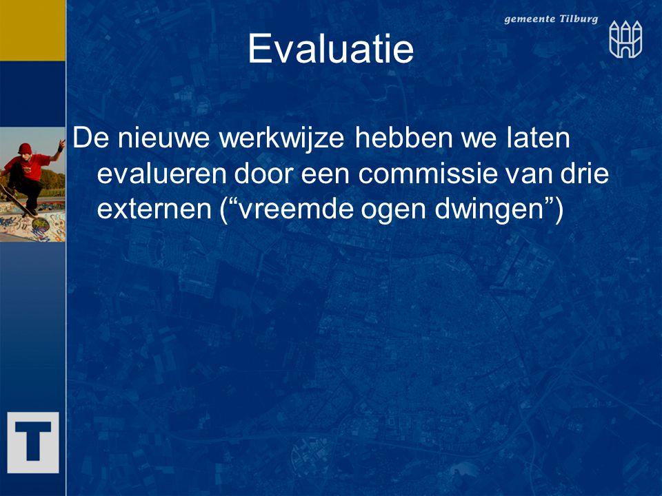 """Evaluatie De nieuwe werkwijze hebben we laten evalueren door een commissie van drie externen (""""vreemde ogen dwingen"""")"""