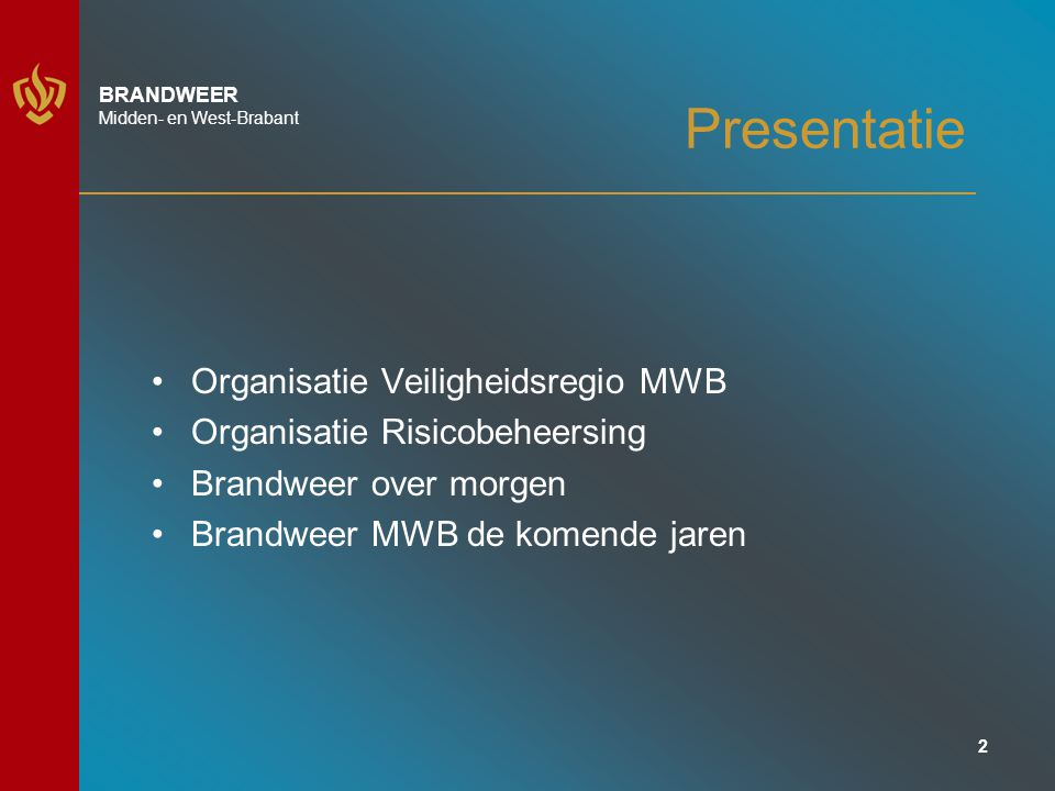 2 BRANDWEER Midden- en West-Brabant Presentatie Organisatie Veiligheidsregio MWB Organisatie Risicobeheersing Brandweer over morgen Brandweer MWB de komende jaren