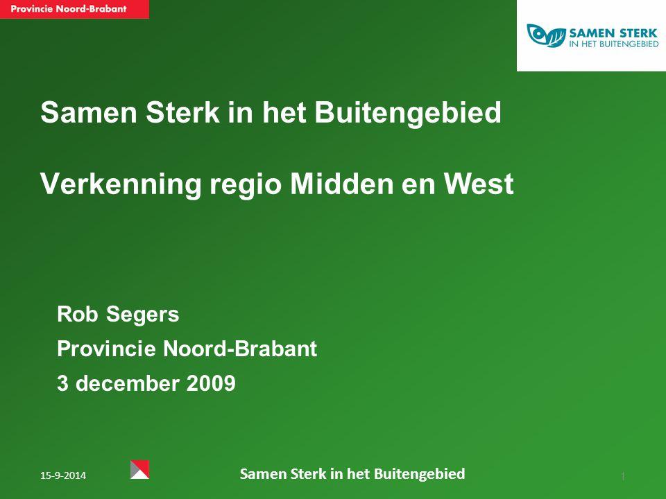 Samen Sterk in het Buitengebied Verkenning regio Midden en West Rob Segers Provincie Noord-Brabant 3 december 2009 1 15-9-2014 Samen Sterk in het Buitengebied