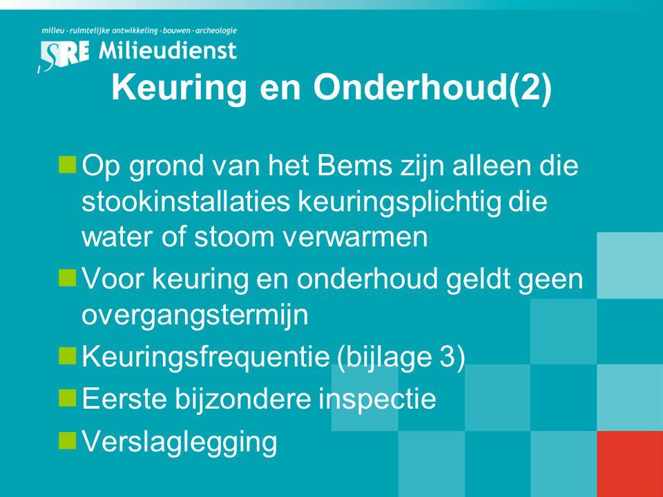 Keuring en Onderhoud(2) Op grond van het Bems zijn alleen die stookinstallaties keuringsplichtig die water of stoom verwarmen Voor keuring en onderhou