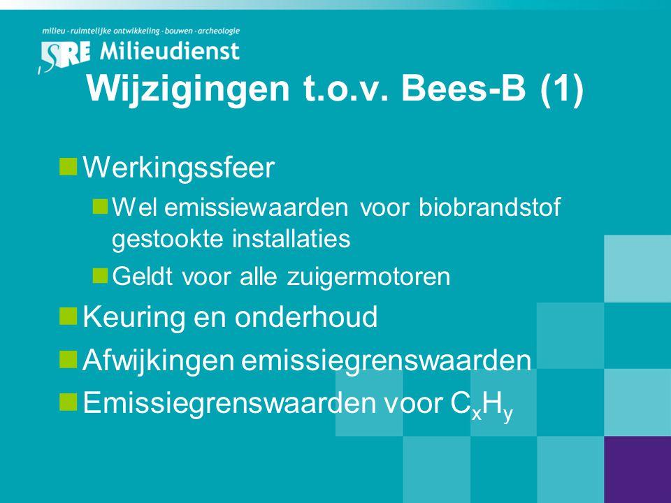 Wijzigingen t.o.v. Bees-B (1) Werkingssfeer Wel emissiewaarden voor biobrandstof gestookte installaties Geldt voor alle zuigermotoren Keuring en onder