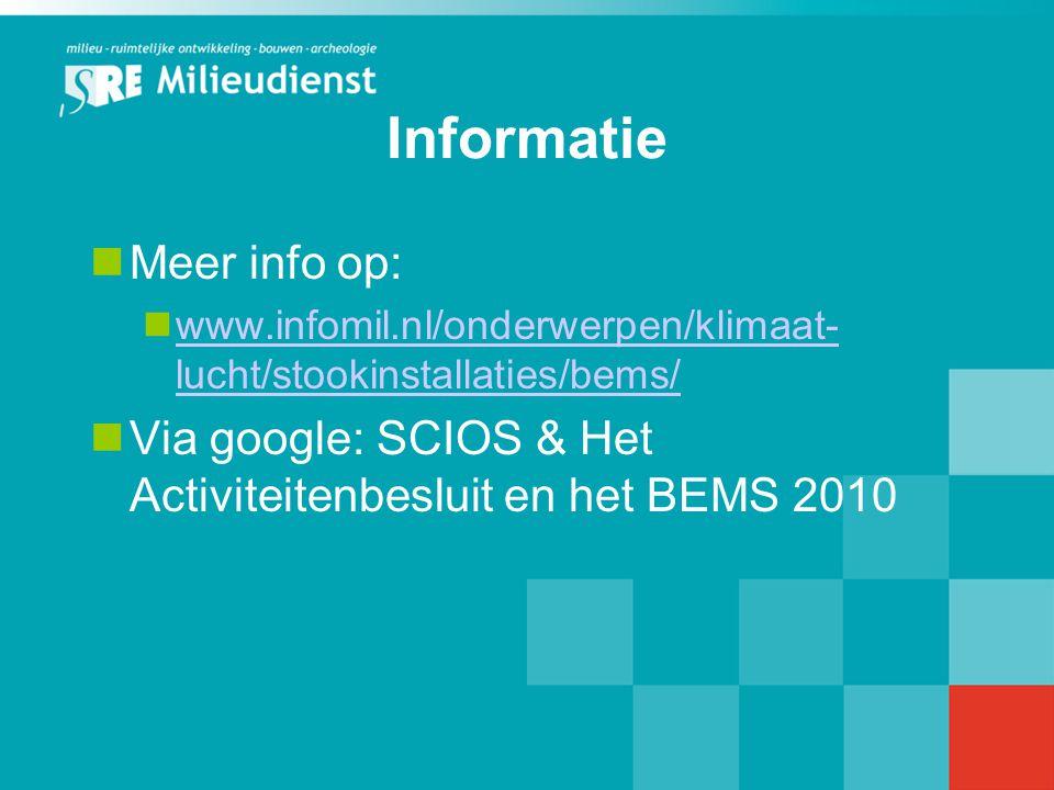 Informatie Meer info op: www.infomil.nl/onderwerpen/klimaat- lucht/stookinstallaties/bems/ www.infomil.nl/onderwerpen/klimaat- lucht/stookinstallaties