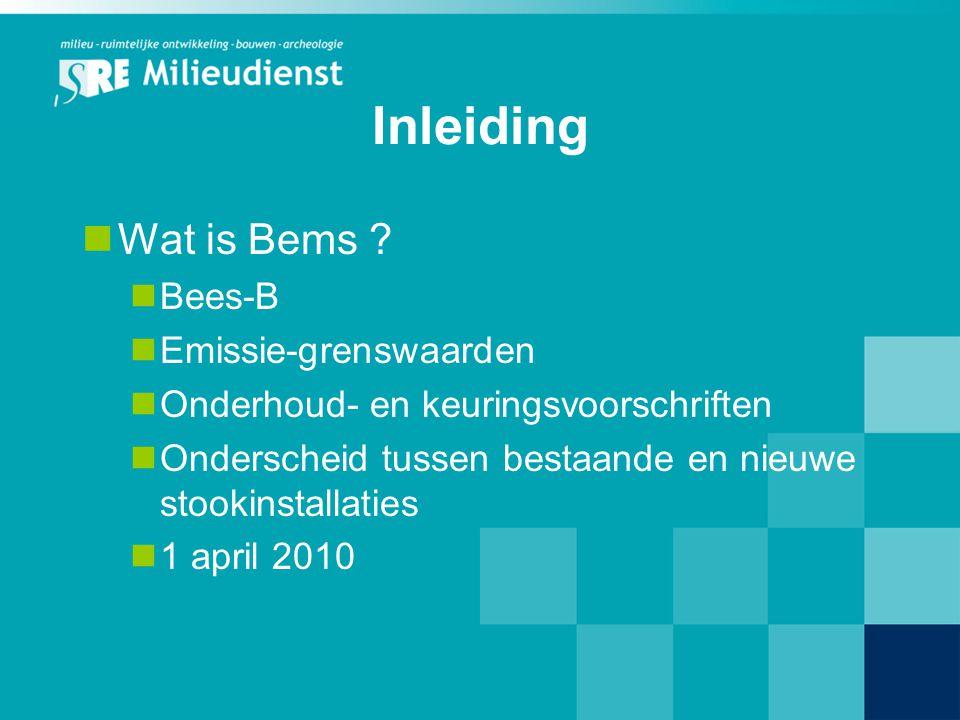 Inleiding Wat is Bems ? Bees-B Emissie-grenswaarden Onderhoud- en keuringsvoorschriften Onderscheid tussen bestaande en nieuwe stookinstallaties 1 apr