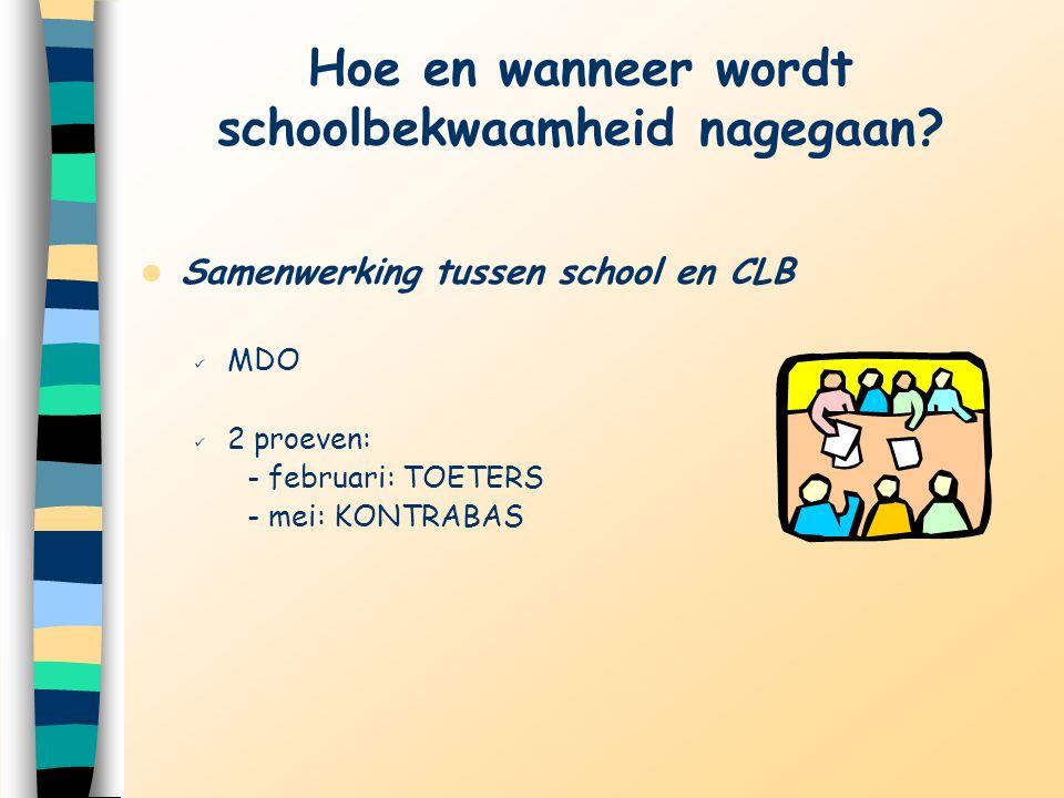 Hoe en wanneer wordt schoolbekwaamheid nagegaan? Samenwerking tussen school en CLB MDO 2 proeven: - februari: TOETERS - mei: KONTRABAS