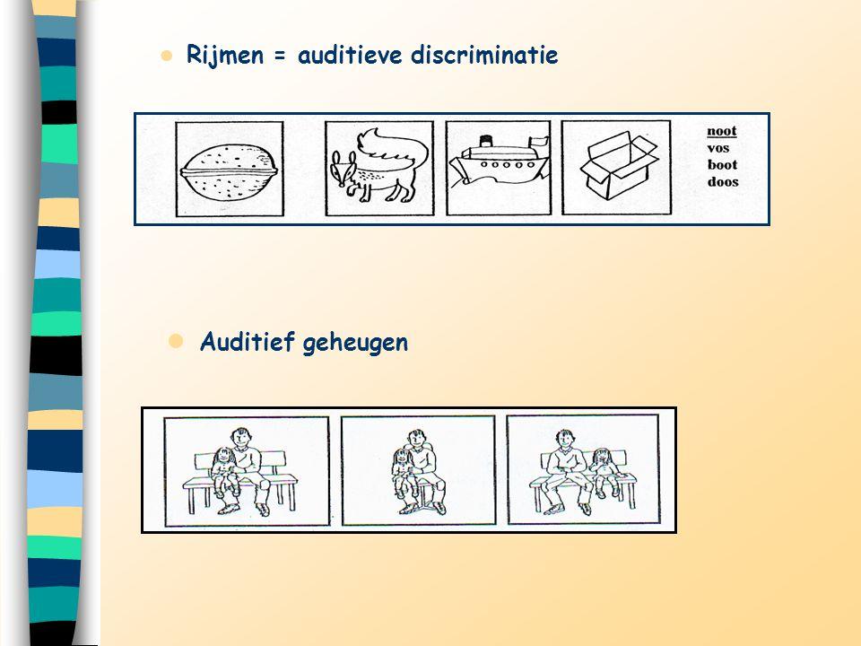 Rijmen = auditieve discriminatie Auditief geheugen