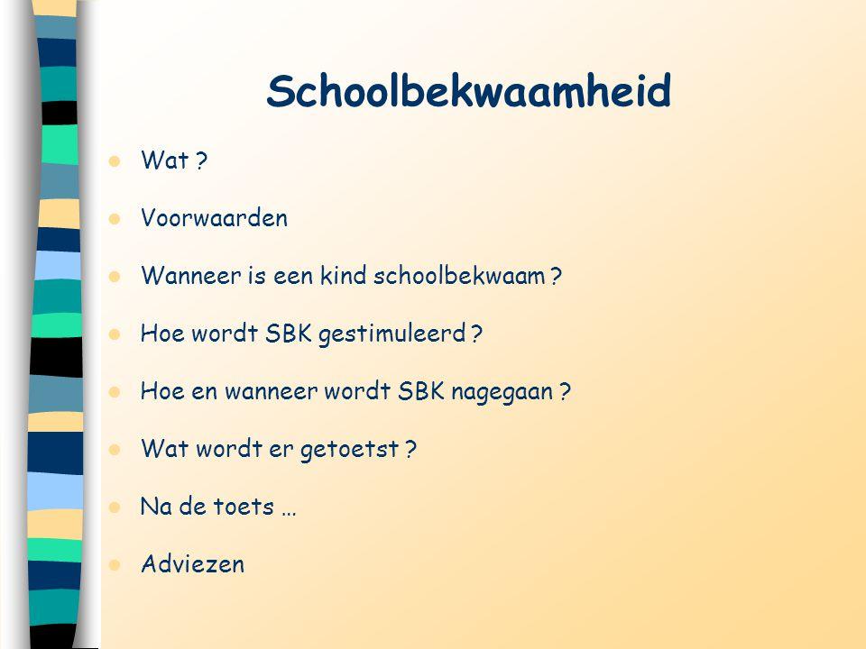 Schoolbekwaamheid Wat ? Voorwaarden Wanneer is een kind schoolbekwaam ? Hoe wordt SBK gestimuleerd ? Hoe en wanneer wordt SBK nagegaan ? Wat wordt er