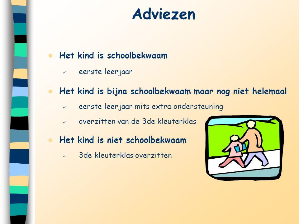 Adviezen Het kind is schoolbekwaam eerste leerjaar Het kind is bijna schoolbekwaam maar nog niet helemaal eerste leerjaar mits extra ondersteuning ove