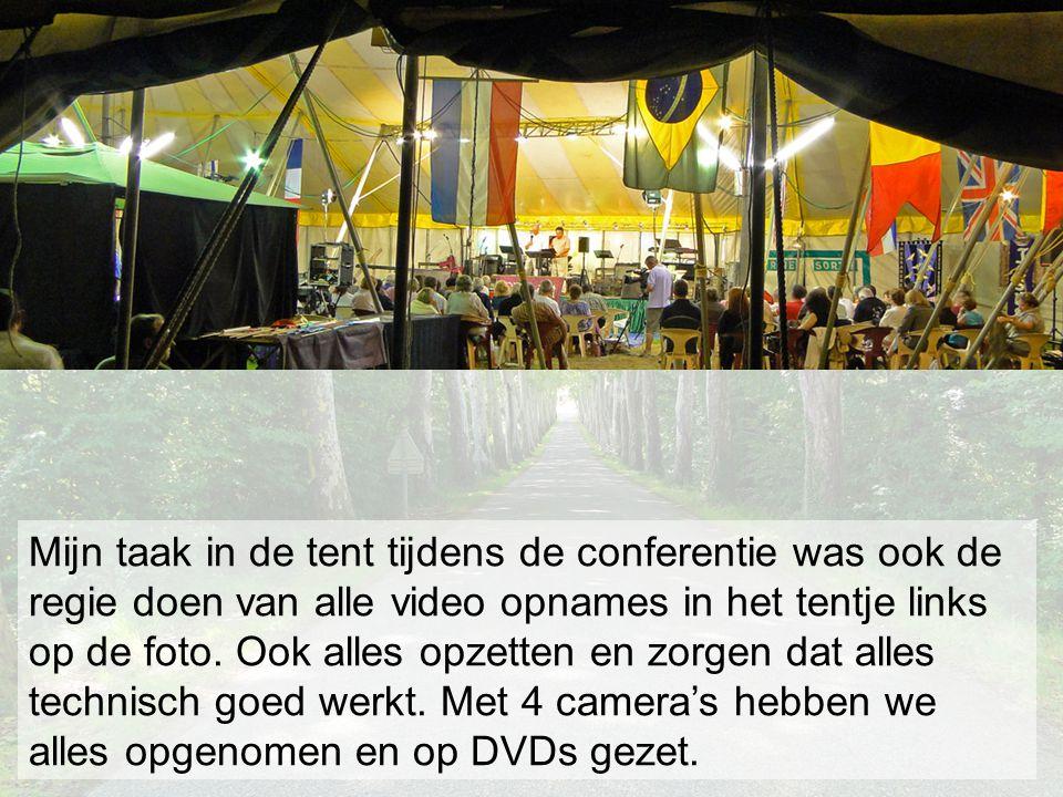 Mijn taak in de tent tijdens de conferentie was ook de regie doen van alle video opnames in het tentje links op de foto.