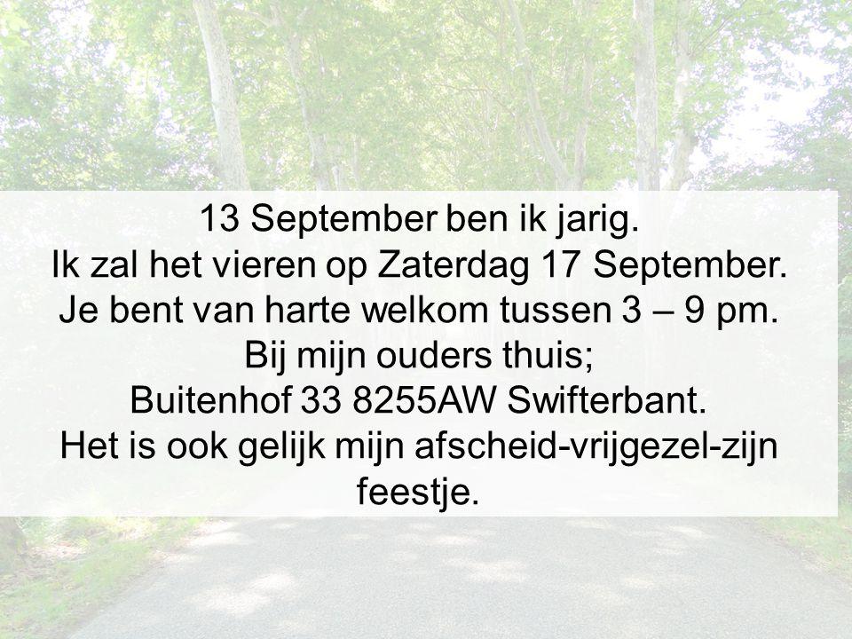 13 September ben ik jarig.Ik zal het vieren op Zaterdag 17 September.