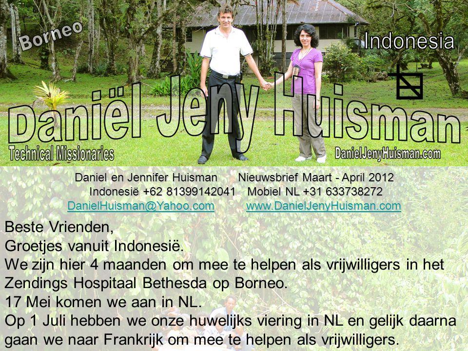 Daniel en Jennifer Huisman Nieuwsbrief Maart - April 2012 Indonesië +62 81399142041 Mobiel NL +31 633738272 Indonesië +62 81399142041 Mobiel NL +31 63