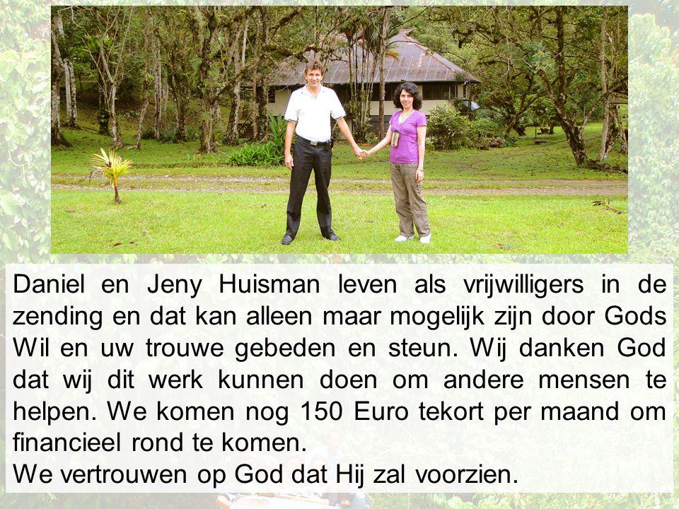 Daniel en Jeny Huisman leven als vrijwilligers in de zending en dat kan alleen maar mogelijk zijn door Gods Wil en uw trouwe gebeden en steun. Wij dan