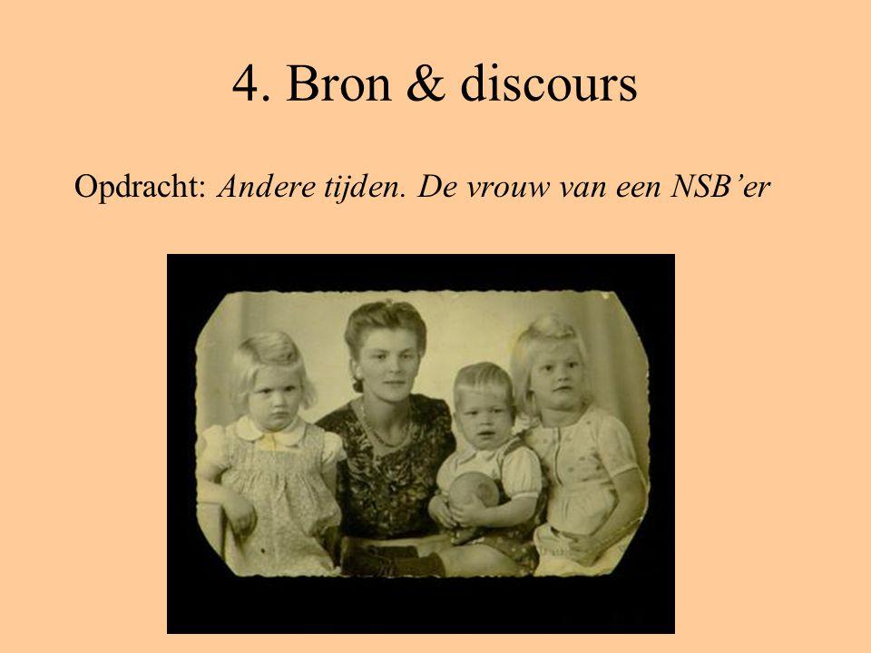 4. Bron & discours Opdracht: Andere tijden. De vrouw van een NSB'er