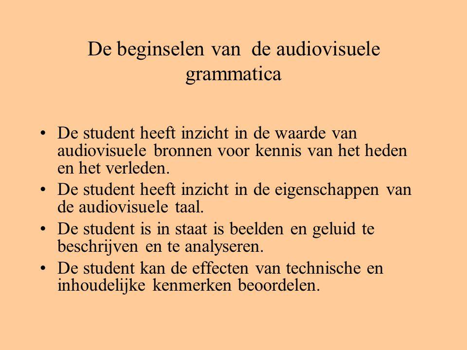 De beginselen van de audiovisuele grammatica De student heeft inzicht in de waarde van audiovisuele bronnen voor kennis van het heden en het verleden.