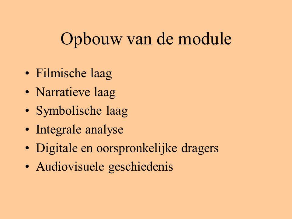 Opbouw van de module Filmische laag Narratieve laag Symbolische laag Integrale analyse Digitale en oorspronkelijke dragers Audiovisuele geschiedenis