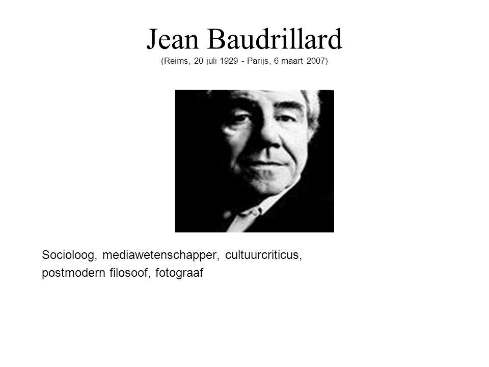 Jean Baudrillard (Reims, 20 juli 1929 - Parijs, 6 maart 2007) Socioloog, mediawetenschapper, cultuurcriticus, postmodern filosoof, fotograaf