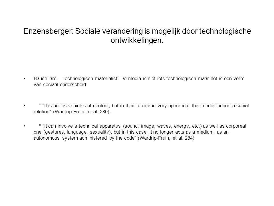 Enzensberger: Sociale verandering is mogelijk door technologische ontwikkelingen. Baudrillard= Technologisch materialist: De media is niet iets techno