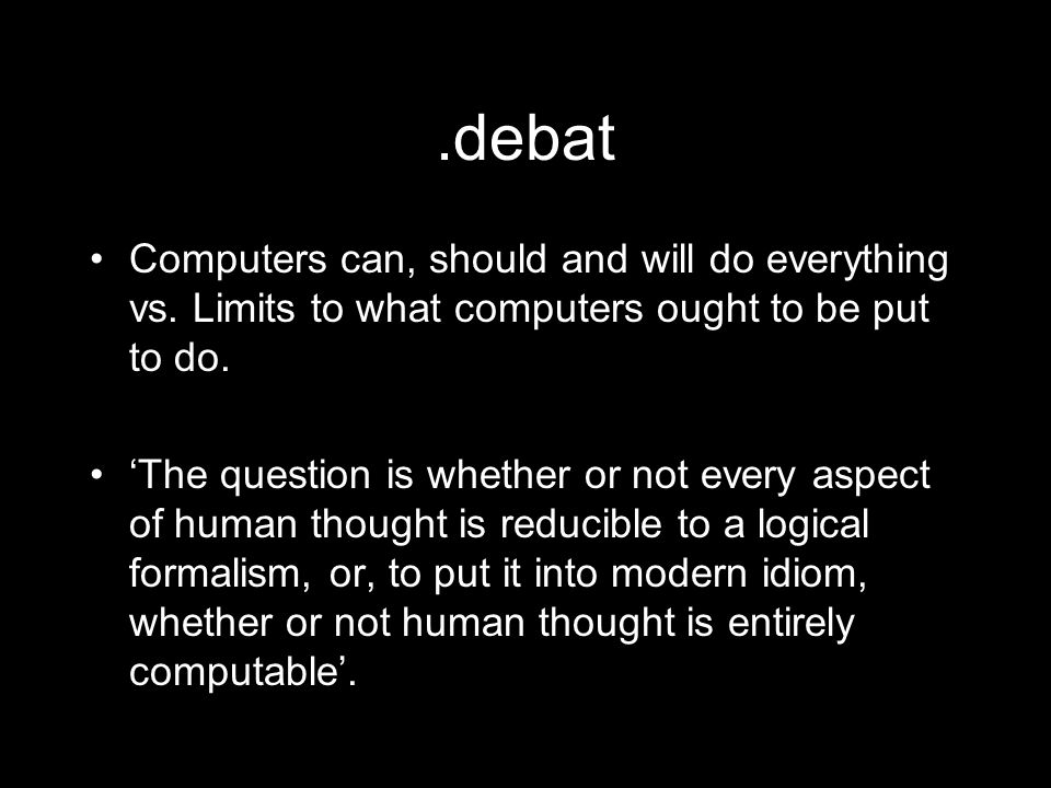 .debat Computers can, should and will do everything vs.