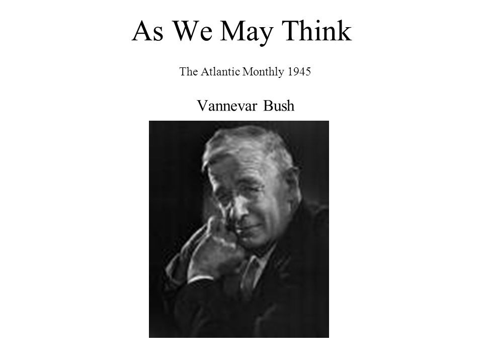 As We May Think The Atlantic Monthly 1945 Vannevar Bush