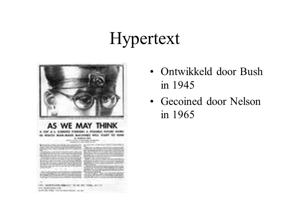 Hypertext Ontwikkeld door Bush in 1945 Gecoined door Nelson in 1965