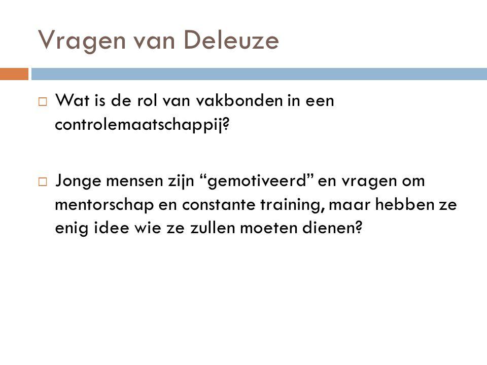 Vragen van Deleuze  Wat is de rol van vakbonden in een controlemaatschappij.