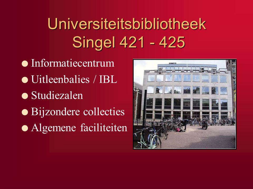 Universiteitsbibliotheek Singel 421 - 425 l Informatiecentrum l Uitleenbalies / IBL l Studiezalen l Bijzondere collecties l Algemene faciliteiten