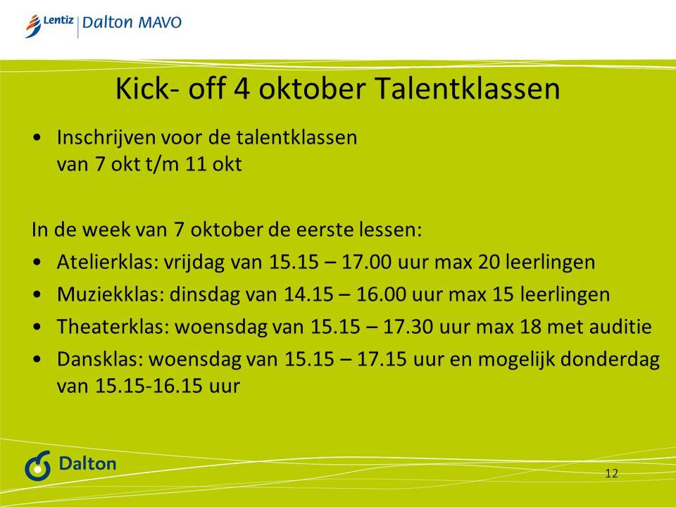 Kick- off 4 oktober Talentklassen Inschrijven voor de talentklassen van 7 okt t/m 11 okt In de week van 7 oktober de eerste lessen: Atelierklas: vrijd