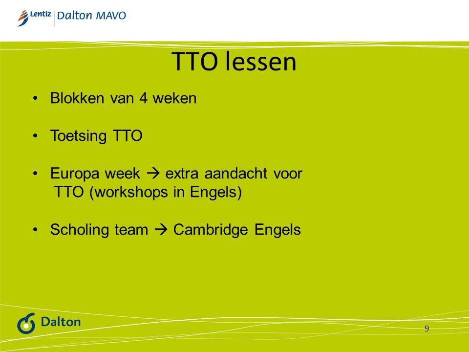 TTO lessen 9 Blokken van 4 weken Toetsing TTO Europa week  extra aandacht voor TTO (workshops in Engels) Scholing team  Cambridge Engels