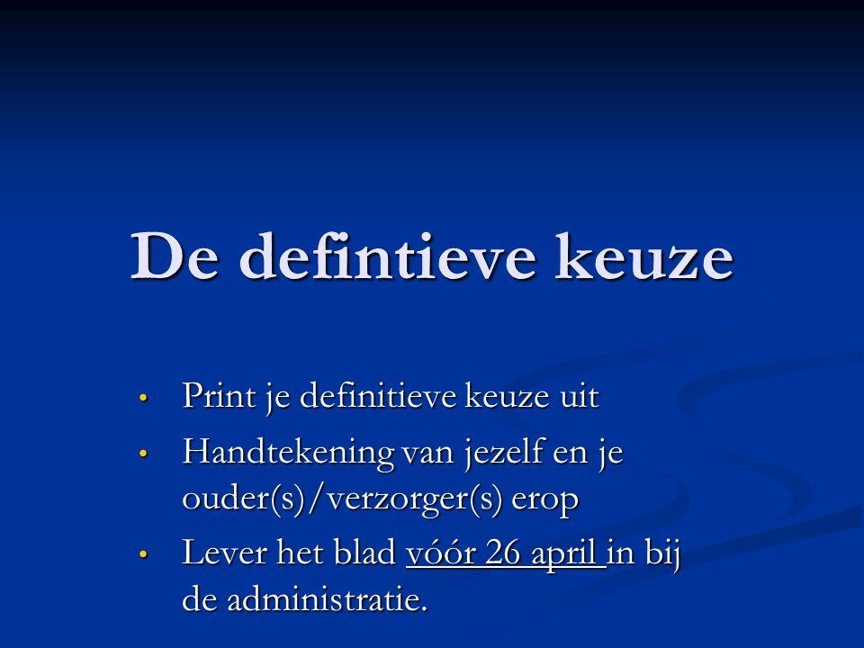 De defintieve keuze Print je definitieve keuze uit Print je definitieve keuze uit Handtekening van jezelf en je ouder(s)/verzorger(s) erop Handtekenin