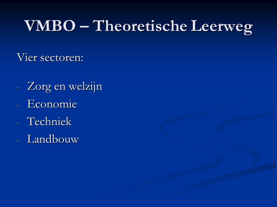 VMBO – Theoretische Leerweg Vier sectoren: - Zorg en welzijn - Economie - Techniek - Landbouw