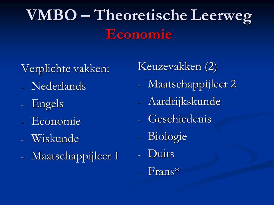 VMBO – Theoretische Leerweg Economie Verplichte vakken: - Nederlands - Engels - Economie - Wiskunde - Maatschappijleer 1 Keuzevakken (2) - Maatschappijleer 2 - Aardrijkskunde - Geschiedenis - Biologie - Duits - Frans*
