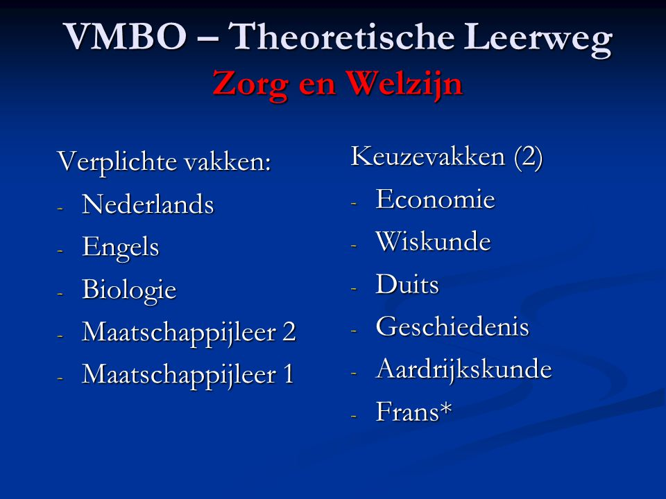 VMBO – Theoretische Leerweg Zorg en Welzijn Verplichte vakken: - Nederlands - Engels - Biologie - Maatschappijleer 2 - Maatschappijleer 1 Keuzevakken